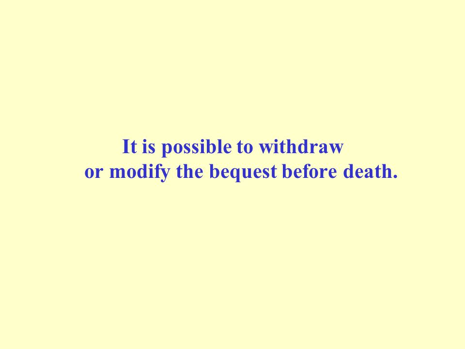 It is possible to withdraw or modify the bequest before death.