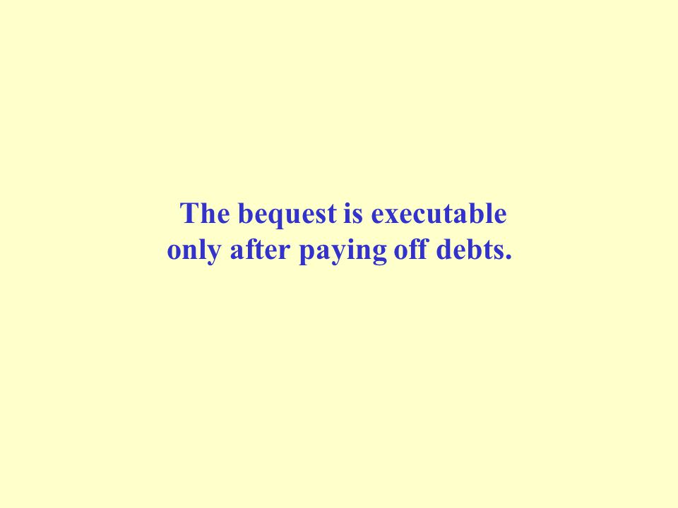 The bequest is executable only after paying off debts.