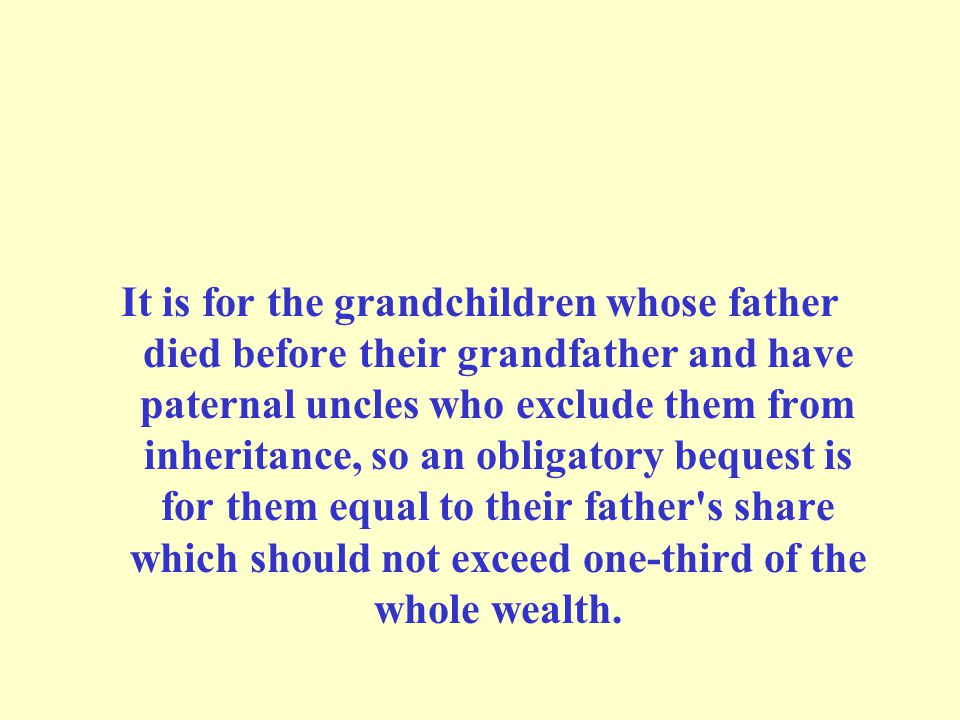 It is for the grandchildren whose father died before their grandfather and have paternal uncles who exclude them from inheritance, so an obligatory be
