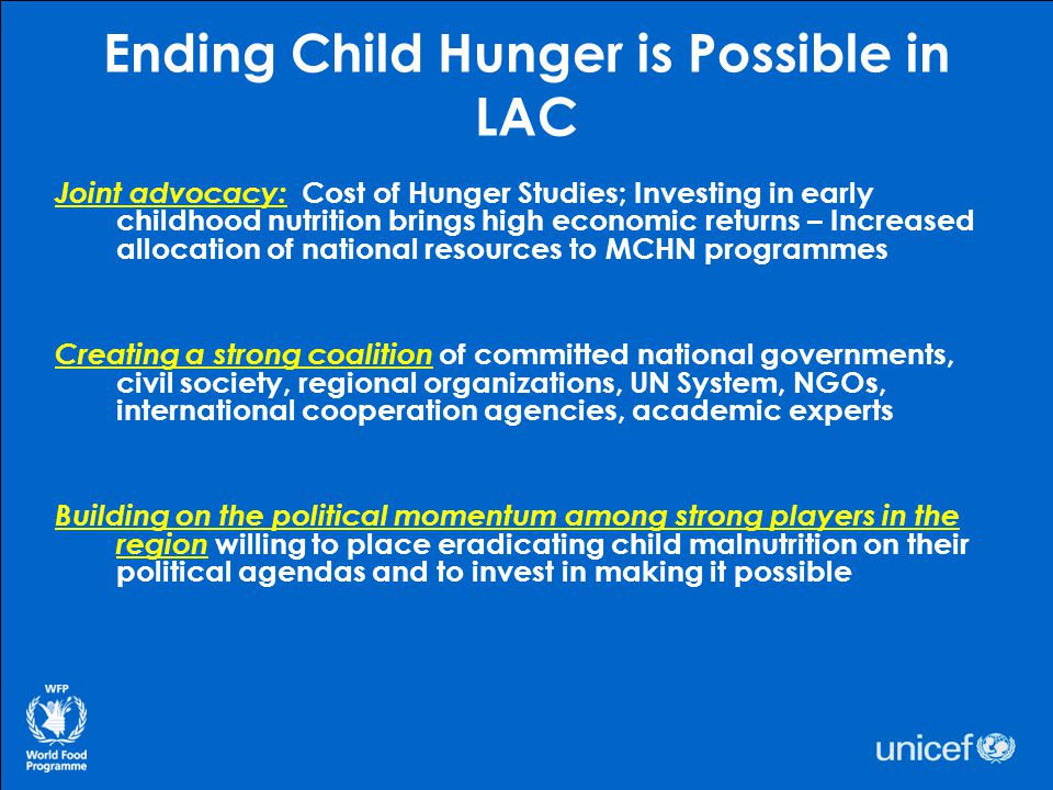 Ending Child Hunger is Possible in LAC Joint advocacy: Cost of Hunger Studies; Investing in early childhood nutrition brings high economic returns – I