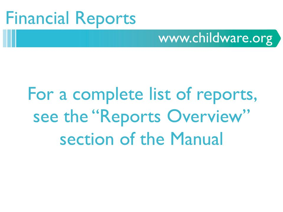 Financial Reports For a complete list of reports, see the Reports Overview section of the Manual
