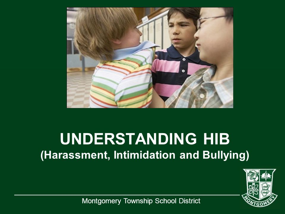 Montgomery Township School District UNDERSTANDING HIB (Harassment, Intimidation and Bullying)