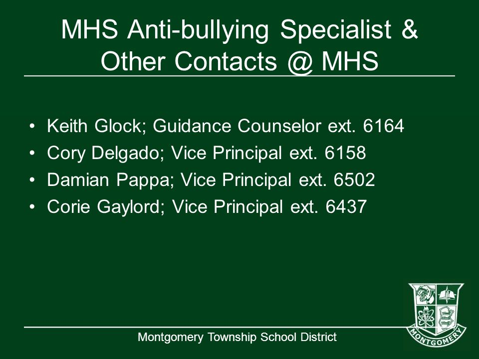 Montgomery Township School District MHS Anti-bullying Specialist & Other Contacts @ MHS Keith Glock; Guidance Counselor ext. 6164 Cory Delgado; Vice P