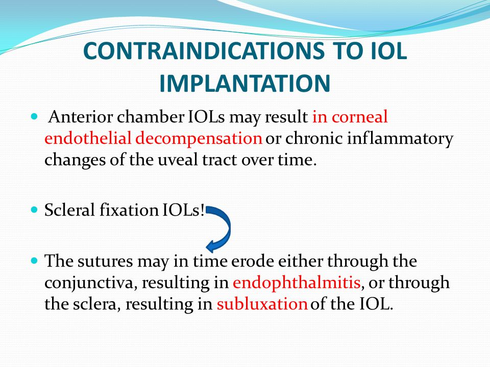 CONTRAINDICATIONS TO IOL IMPLANTATION Anterior chamber IOLs may result in corneal endothelial decompensation or chronic inflammatory changes of the uv