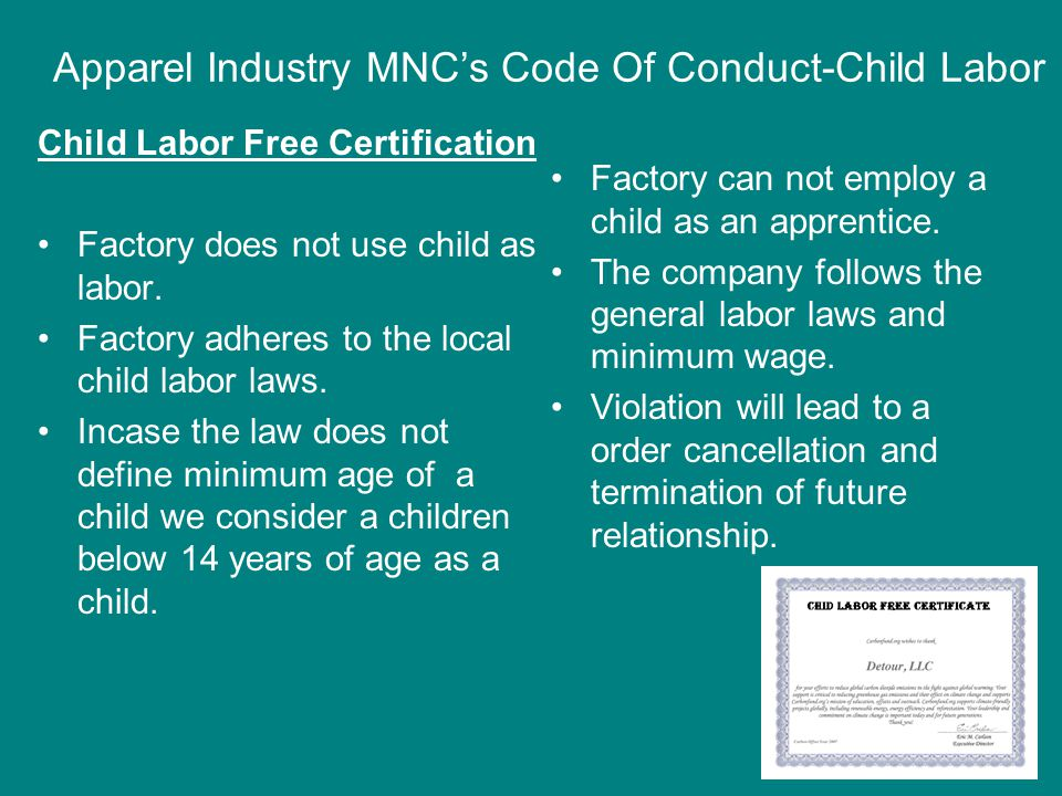 Apparel Industry MNC's Code Of Conduct-Child Labor Child Labor Free Certification Factory does not use child as labor.
