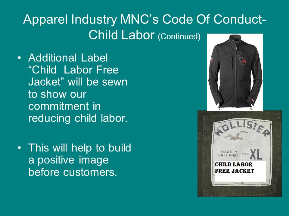 Apparel Industry MNC's Code Of Conduct- Child Labor (Continued) Additional Label Child Labor Free Jacket will be sewn to show our commitment in reducing child labor.