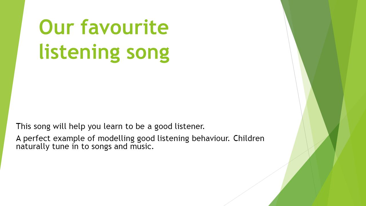 Our favourite listening song This song will help you learn to be a good listener.