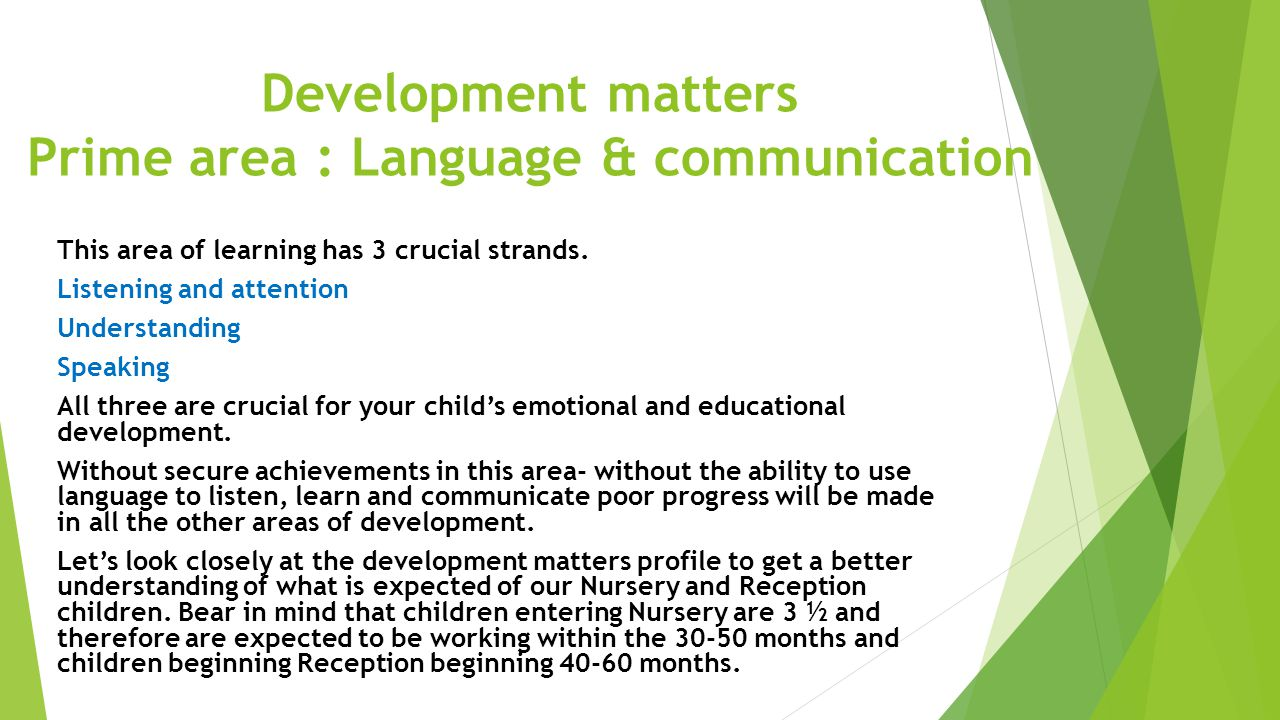 Development matters Prime area : Language & communication This area of learning has 3 crucial strands.
