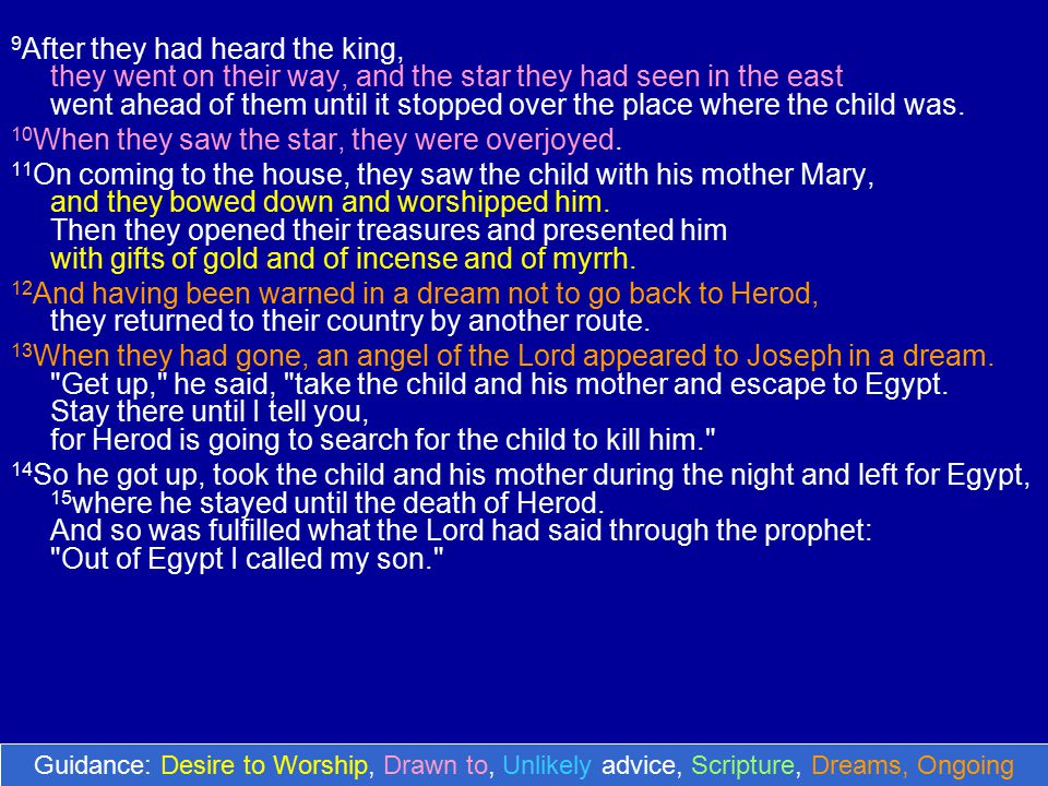 9 After they had heard the king, they went on their way, and the star they had seen in the east went ahead of them until it stopped over the place where the child was.
