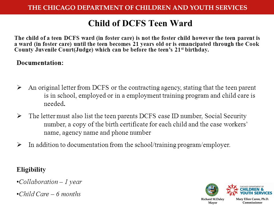 Foster Care Documentation:  A letter that must state how child care will meet the special need of the individual child or a DCFS Foster Child Referra