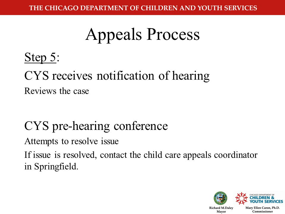 Appeals Process Step 3: Notification of appeals IDHS Local Office or CYS notifies BCCD that an appeal has been filed.