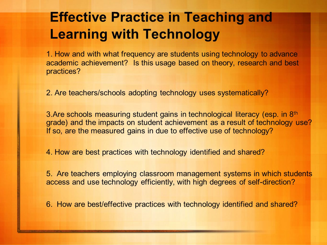 Effective Practice in Teaching and Learning with Technology 1. How and with what frequency are students using technology to advance academic achieveme