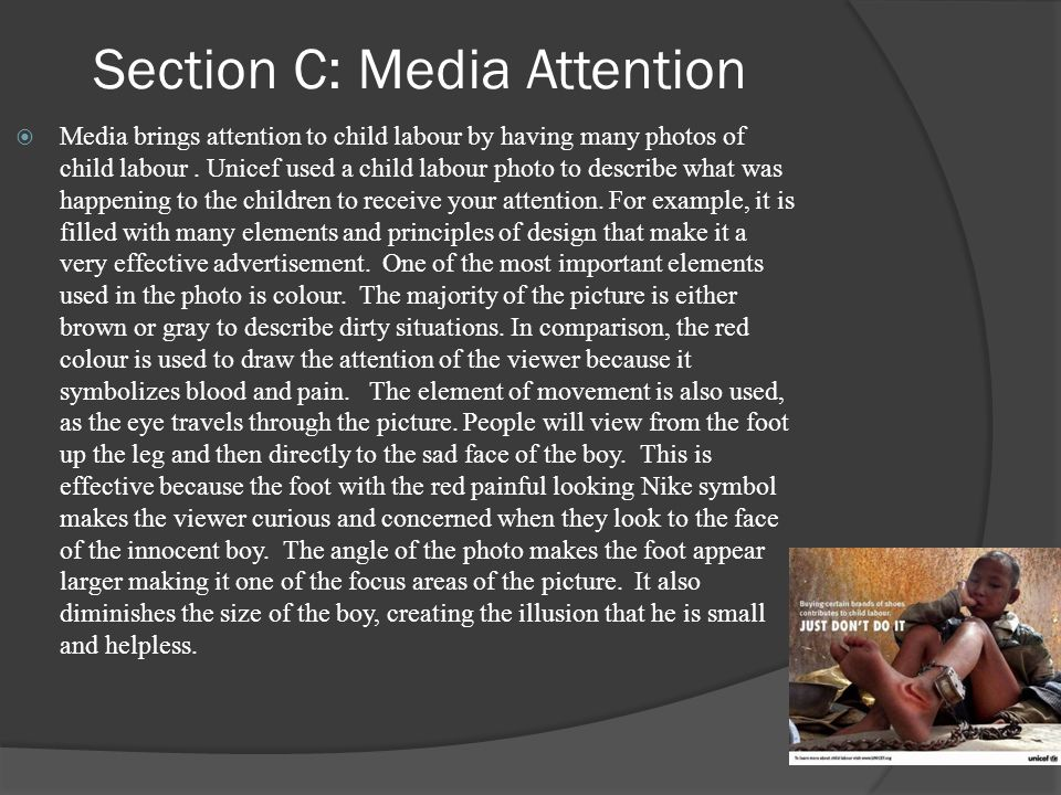 Section C: Media Attention  Media brings attention to child labour by having many photos of child labour.