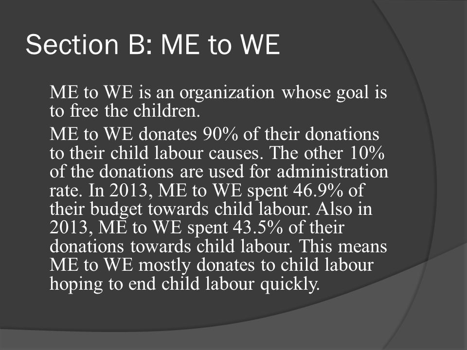 Section B: ME to WE ME to WE is an organization whose goal is to free the children.