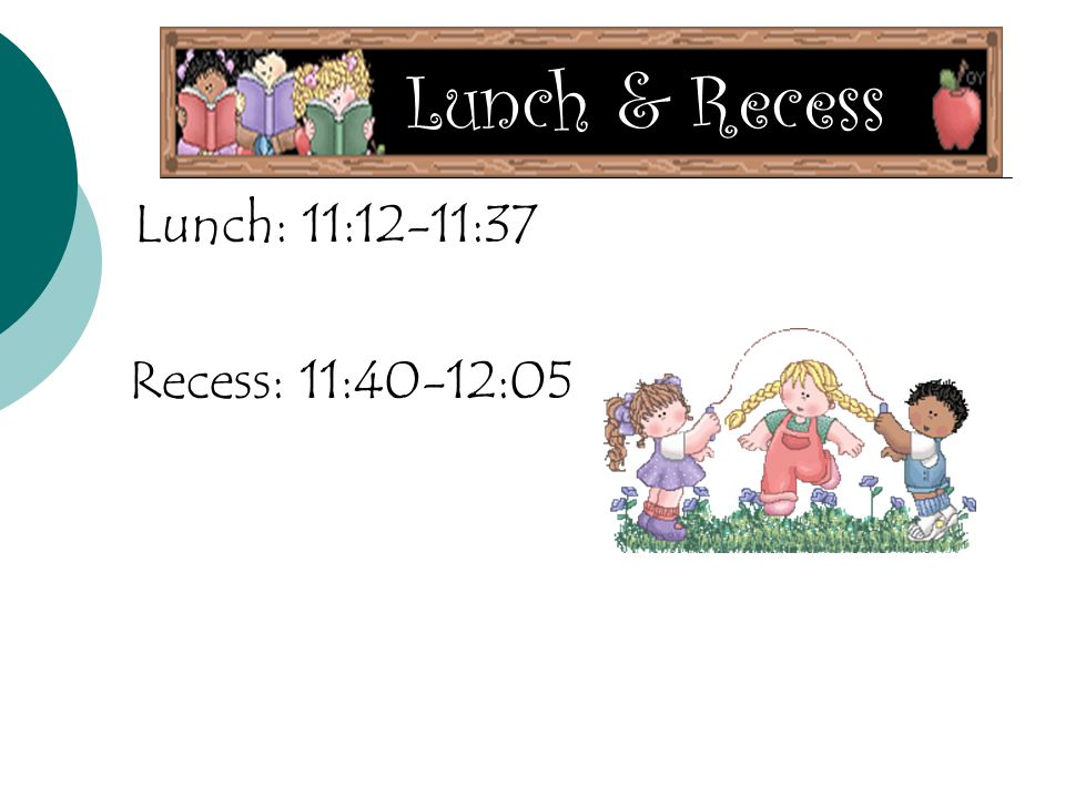Lunch & Recess Lunch: 11:12-11:37 Recess: 11:40-12:05