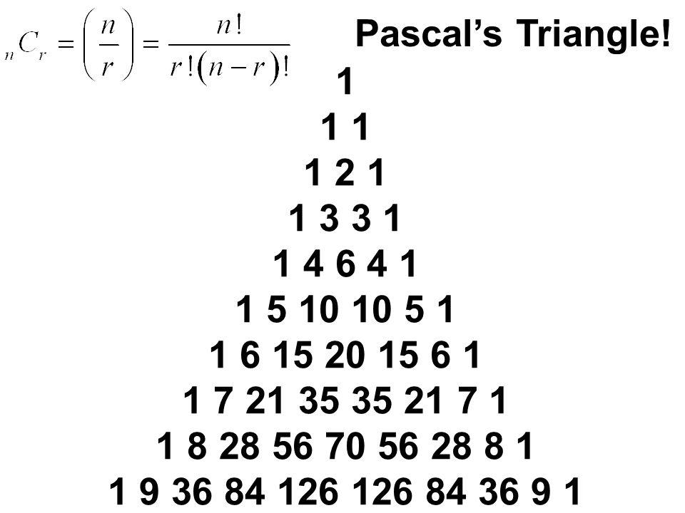 1 1 1 1 2 1 1 3 3 1 1 4 6 4 1 1 5 10 10 5 1 1 6 15 20 15 6 1 1 7 21 35 35 21 7 1 1 8 28 56 70 56 28 8 1 1 9 36 84 126 126 84 36 9 1 Pascal's Triangle!