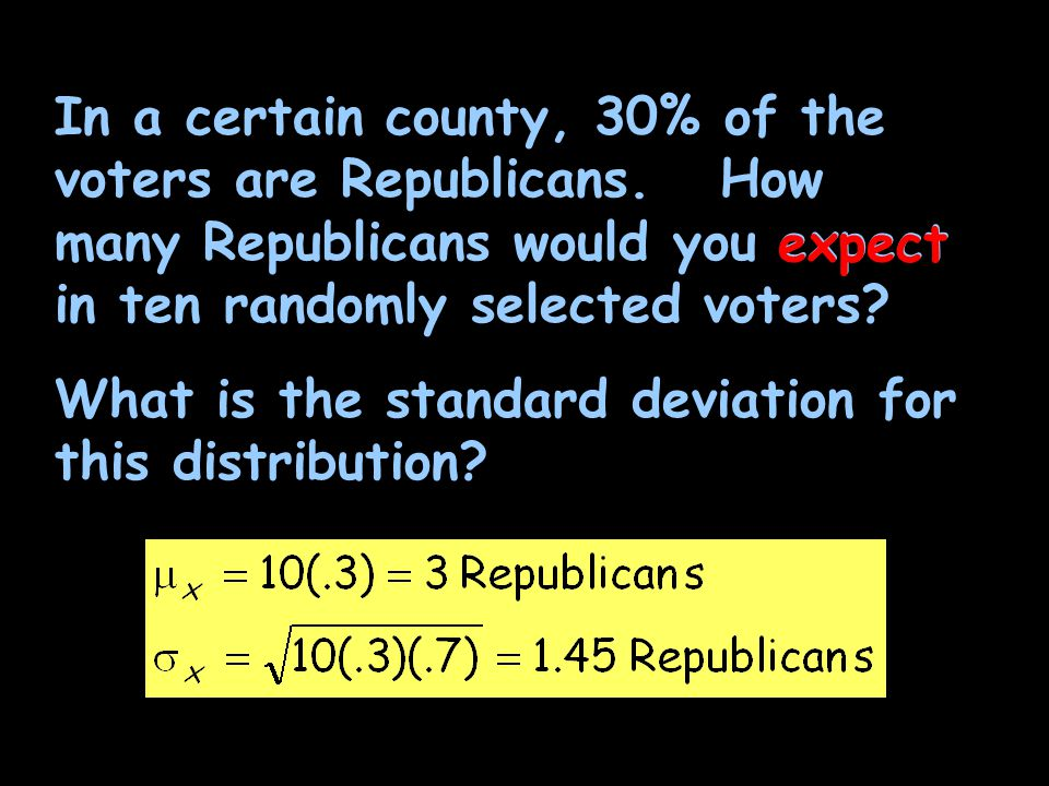 In a certain county, 30% of the voters are Republicans. How many Republicans would you expect in ten randomly selected voters? What is the standard de
