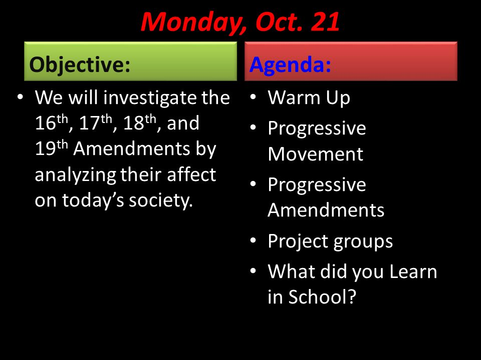 Monday, Oct. 21 Objective: We will investigate the 16 th, 17 th, 18 th, and 19 th Amendments by analyzing their affect on today's society. Agenda: War