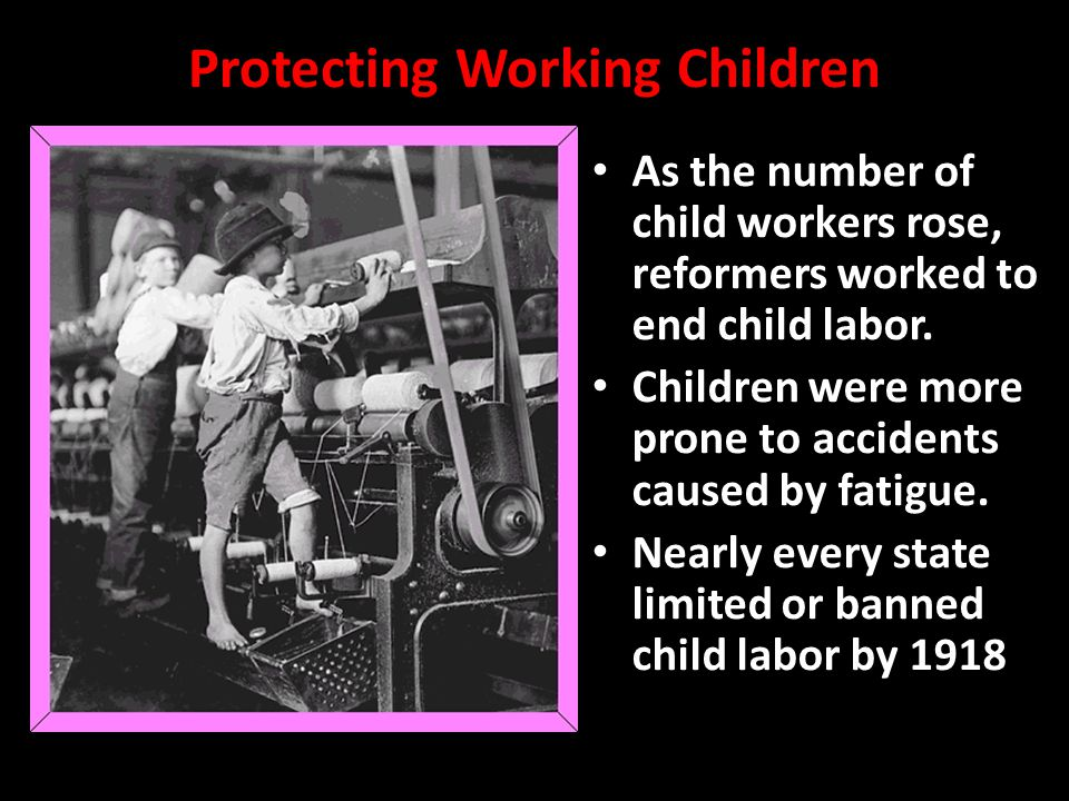 Protecting Working Children As the number of child workers rose, reformers worked to end child labor.