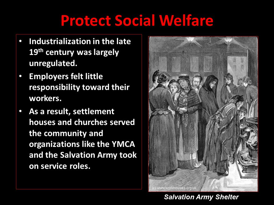 Protect Social Welfare Industrialization in the late 19 th century was largely unregulated.