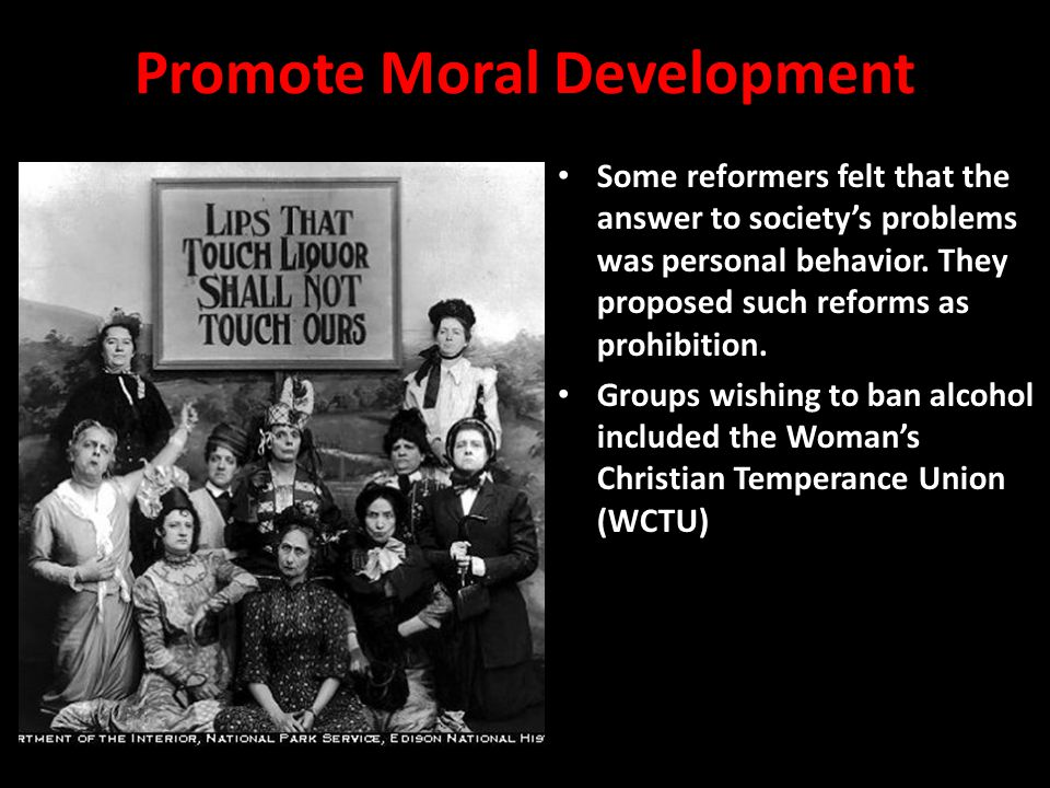 Promote Moral Development Some reformers felt that the answer to society's problems was personal behavior.
