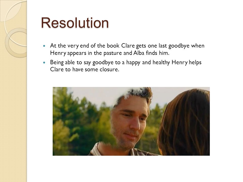 Resolution At the very end of the book Clare gets one last goodbye when Henry appears in the pasture and Alba finds him.