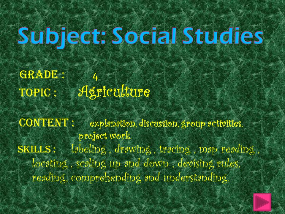 Grade : 4 Topic : Agriculture Content : explanation, discussion, group activities, project work.