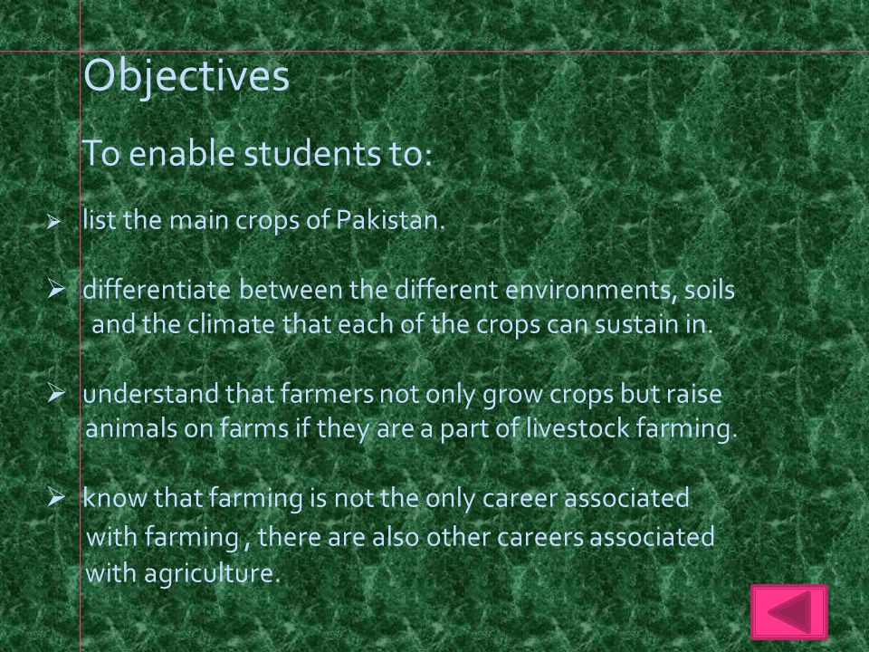 Objectives To enable students to:  list the main crops of Pakistan.