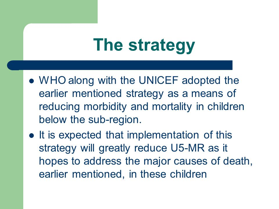 The strategy WHO along with the UNICEF adopted the earlier mentioned strategy as a means of reducing morbidity and mortality in children below the sub