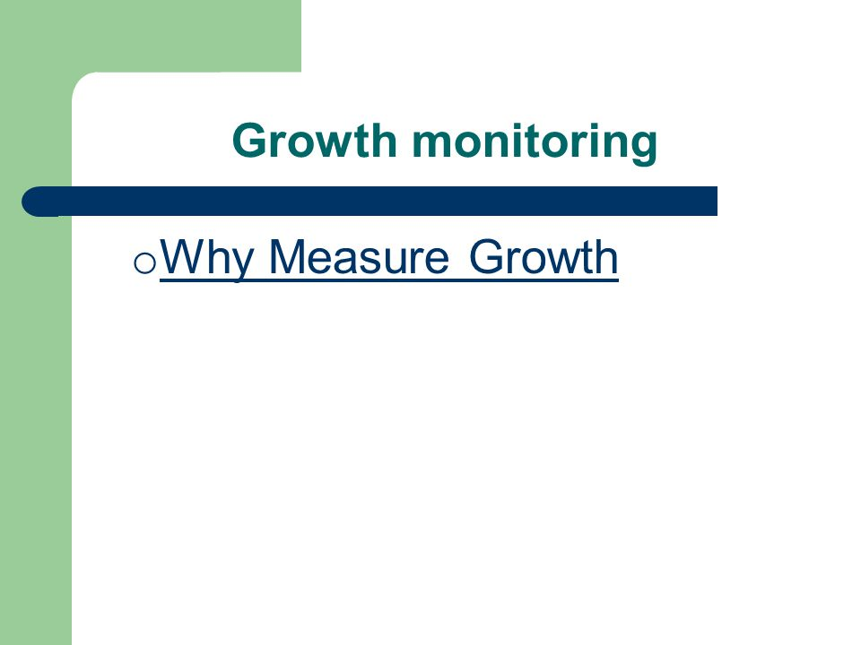 Growth monitoring o Why Measure Growth Why Measure Growth