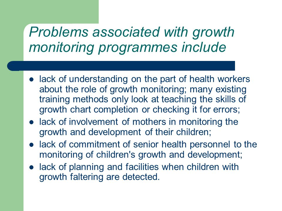 Problems associated with growth monitoring programmes include lack of understanding on the part of health workers about the role of growth monitoring;
