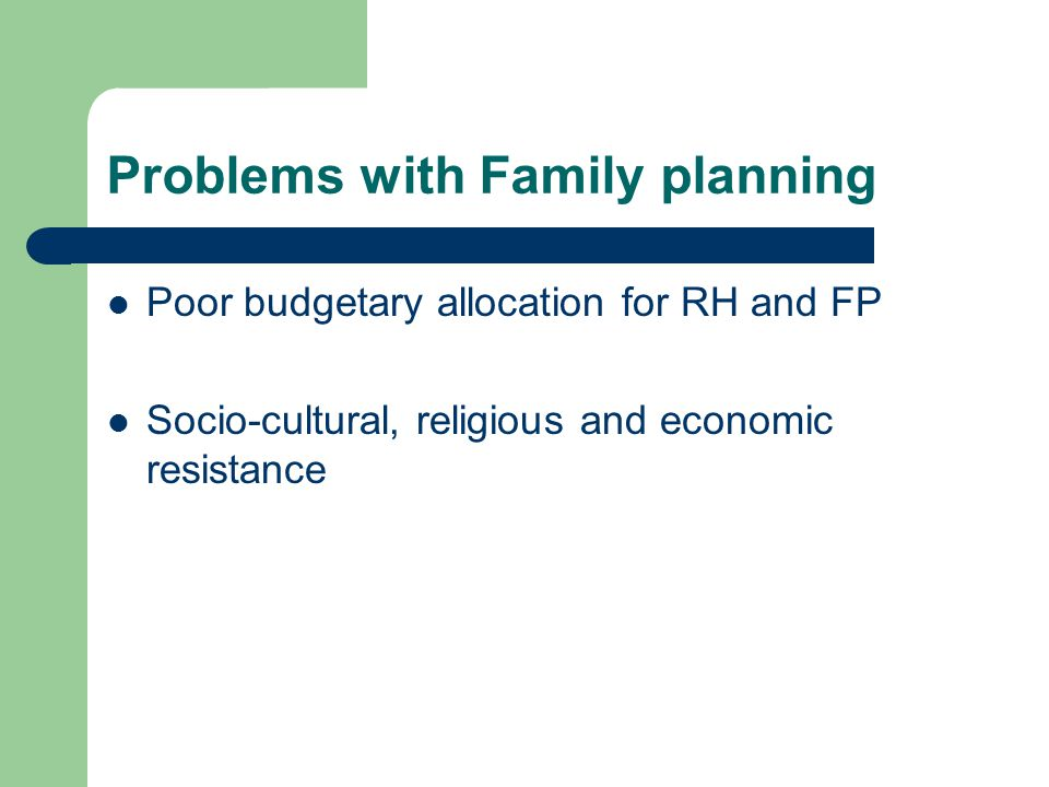 Problems with Family planning Poor budgetary allocation for RH and FP Socio-cultural, religious and economic resistance