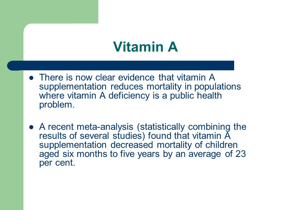 Vitamin A There is now clear evidence that vitamin A supplementation reduces mortality in populations where vitamin A deficiency is a public health pr