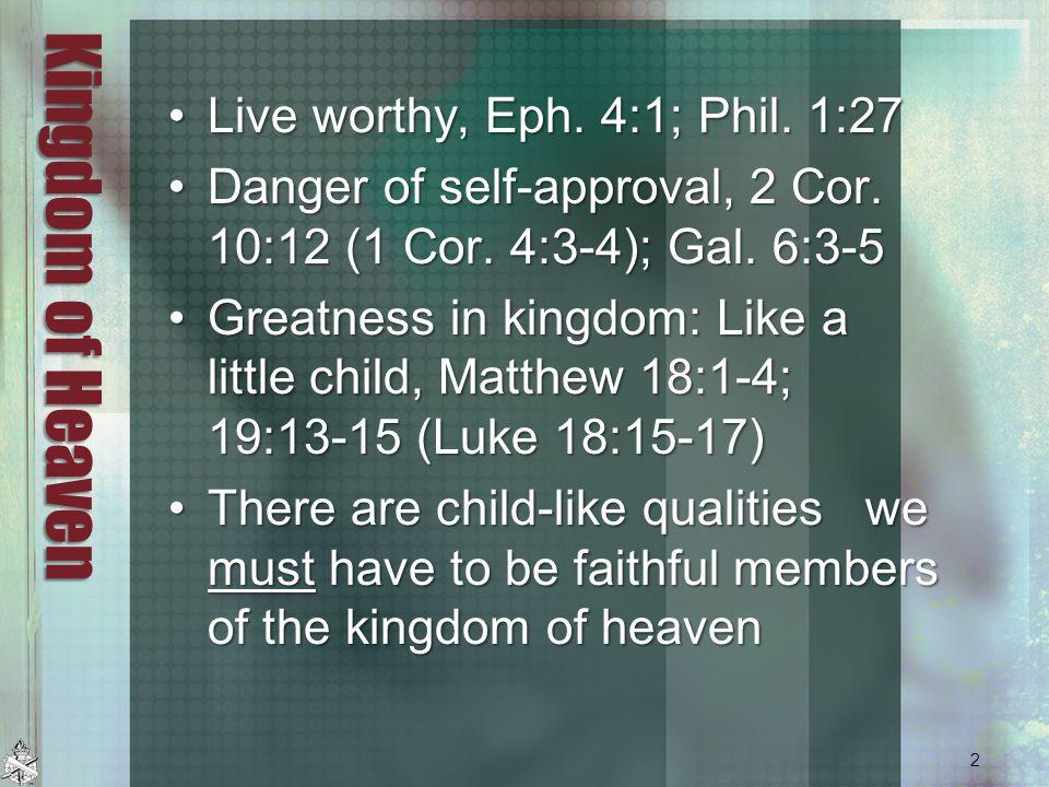 Kingdom of Heaven Live worthy, Eph. 4:1; Phil. 1:27 Live worthy, Eph.