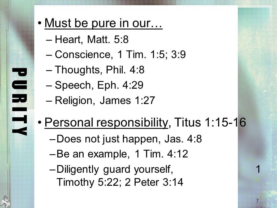 P U R I T Y Must be pure in our… –Heart, Matt. 5:8 –Conscience, 1 Tim.
