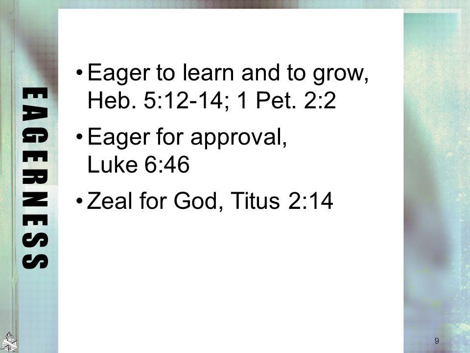 E A G E R N E S S Eager to learn and to grow, Heb.