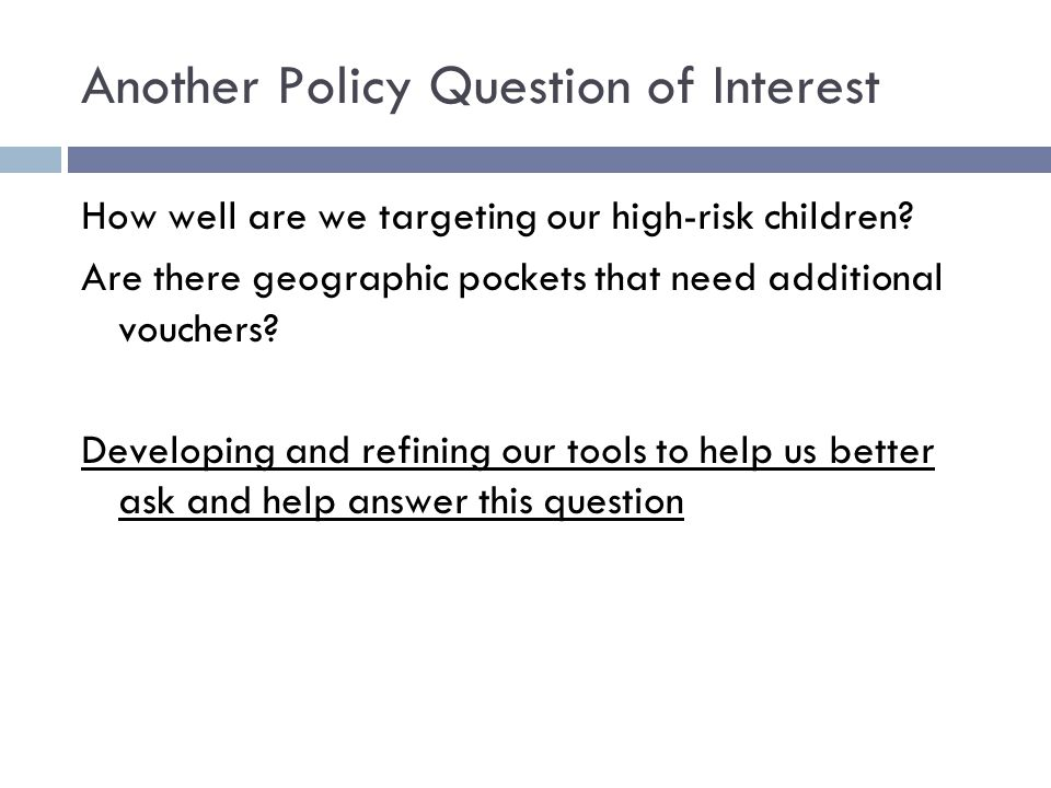 Another Policy Question of Interest How well are we targeting our high-risk children? Are there geographic pockets that need additional vouchers? Deve