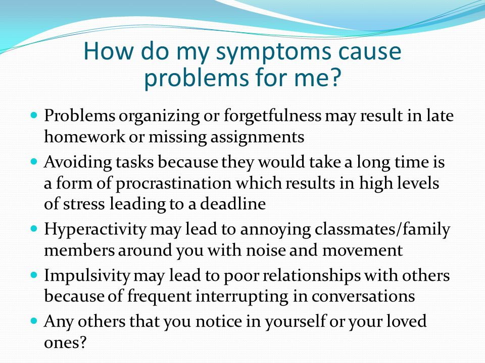 How do my symptoms cause problems for me.