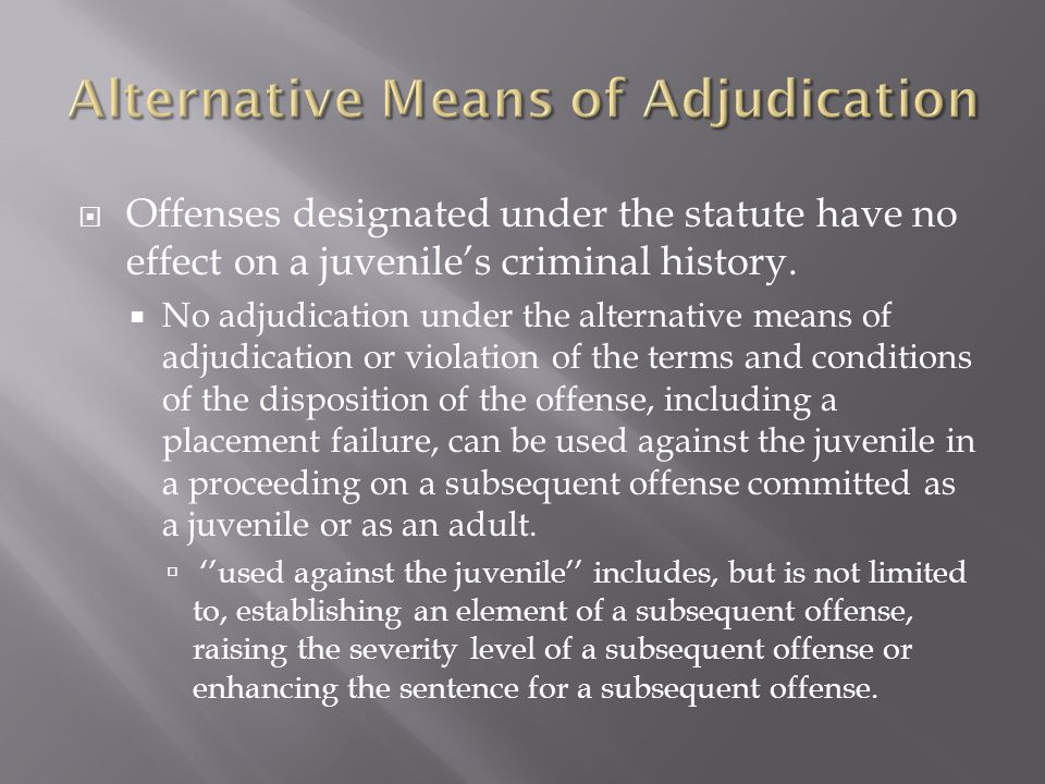  Offenses designated under the statute have no effect on a juvenile's criminal history.  No adjudication under the alternative means of adjudication