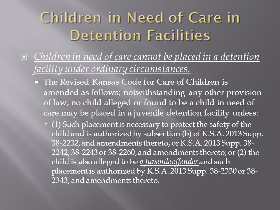 Children in need of care cannot be placed in a detention facility under ordinary circumstances.