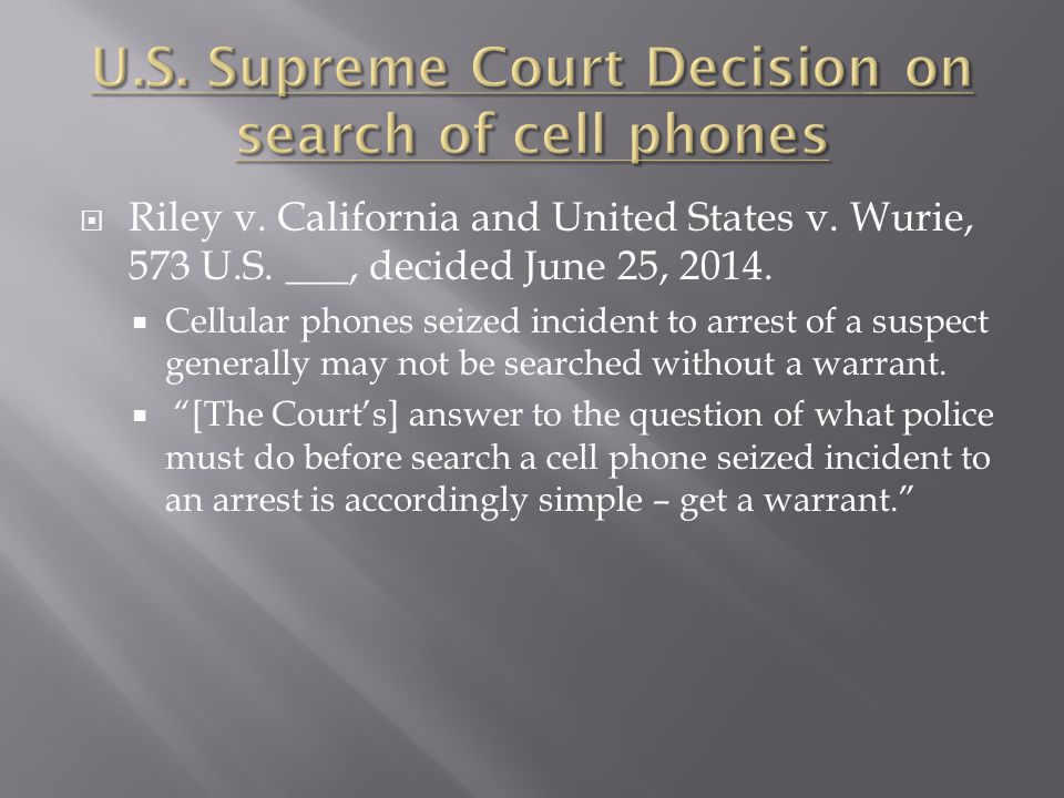  Riley v. California and United States v. Wurie, 573 U.S.
