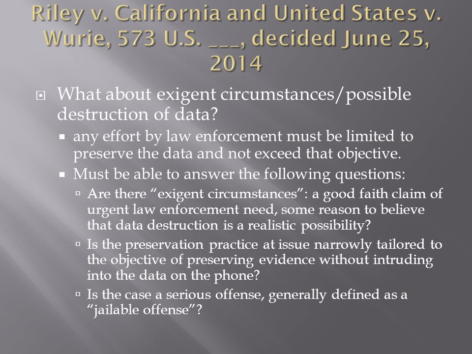 What about exigent circumstances/possible destruction of data.