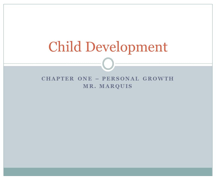 CHAPTER ONE – PERSONAL GROWTH MR. MARQUIS Child Development