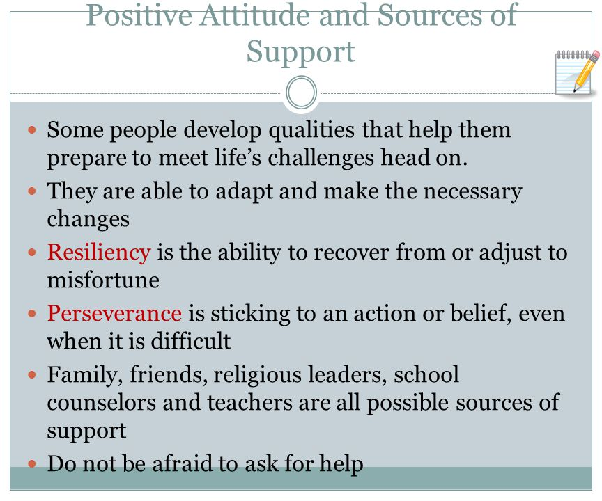 Positive Attitude and Sources of Support Some people develop qualities that help them prepare to meet life's challenges head on.
