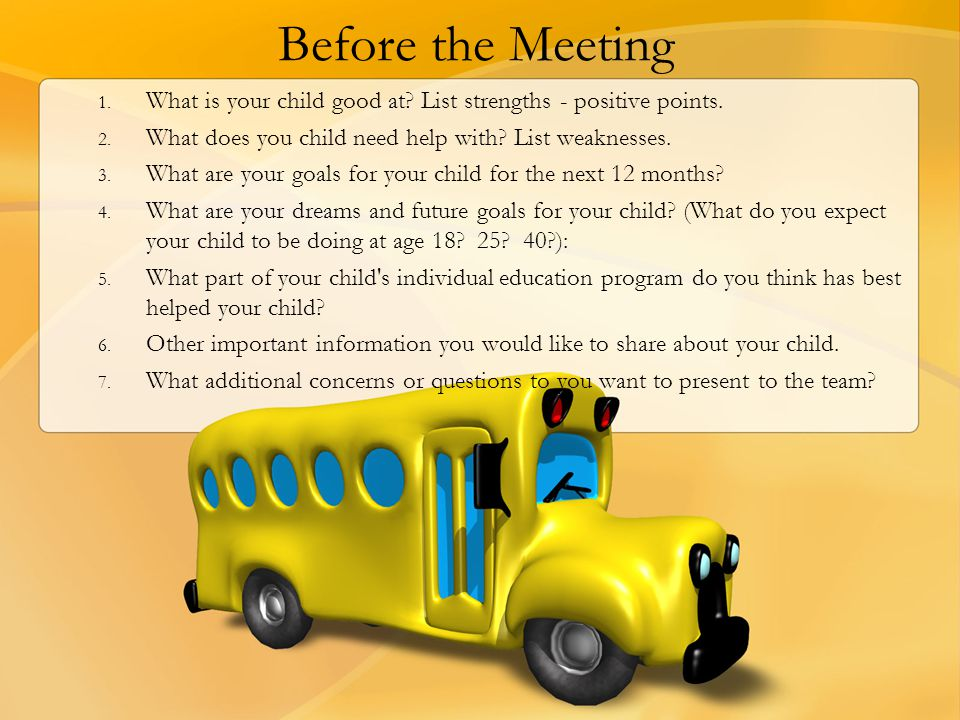 Before the Meeting 1. What is your child good at? List strengths - positive points. 2. What does you child need help with? List weaknesses. 3. What ar