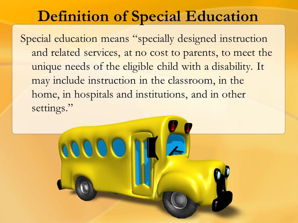 """Definition of Special Education Special education means """"specially designed instruction and related services, at no cost to parents, to meet the uniqu"""