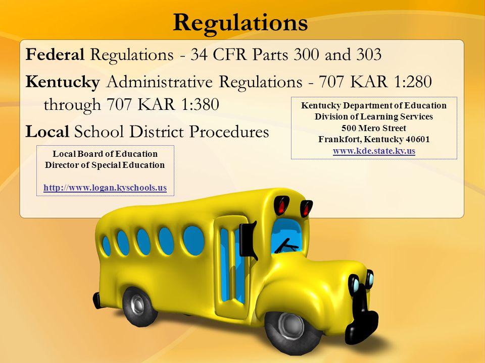 Regulations Federal Regulations - 34 CFR Parts 300 and 303 Kentucky Administrative Regulations - 707 KAR 1:280 through 707 KAR 1:380 Local School Dist