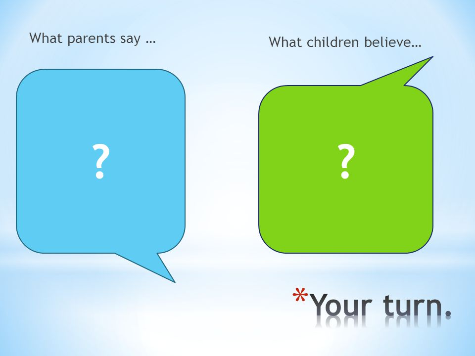 What parents say … What children believe… Would you like to put on your PJs now or in 15 minutes Will you be wearing your coat or carrying it Would you like me to help with your math, or would it be better if you got a tutor I have the choice on how I get ready for bed. I have the ability to chose the best tools and strategies to help me. I know whether I am cold or not.