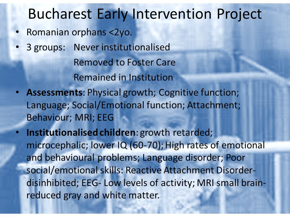 Bucharest Early Intervention Project Romanian orphans <2yo.