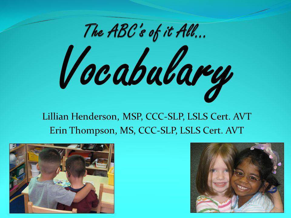 Lillian Henderson, MSP, CCC-SLP, LSLS Cert. AVT Erin Thompson, MS, CCC-SLP, LSLS Cert. AVT Vocabulary